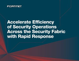 Accelerate Efficiency of Security Operations Across the Security Fabric with Rapid Response