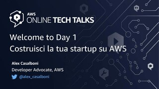 Welcome to Day 1 : Costruisci il tuo MVP (minimum viable product) e lancia la tua startup su AWS