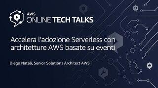 Accelera l'adozione Serverless con architetture AWS basate su eventi