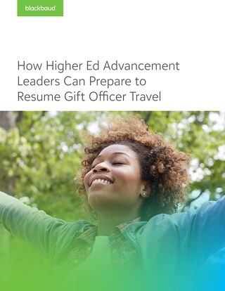 Whitepaper: How Higher Ed Advancement Leaders Can Prepare to Resume Gift Officer Travel