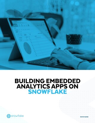 How Snowflake Enables You to Build Scalable Embedded Analytics Apps