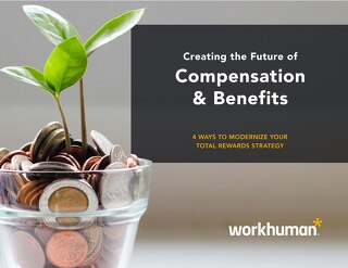 Creating the Future of Compensation & Benefits: 4 Ways to Modernize Your Total Rewards Strategy