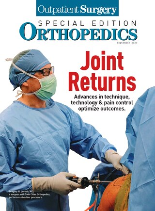 Special Edition: Orthopedics- September 2020 - Subscribe to Outpatient Surgery Magazine