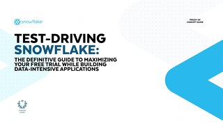 Test-Driving Snowflake: The Definitive Guide to Maximizing Your Free Trial While Building Data-Intensive Applications