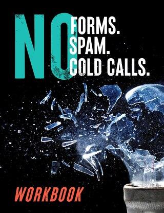 No Forms. No Spam. No Cold Calls. Methodology Workbook