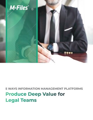 5 Ways Information Management Platforms Produce Deep Value for Legal Teams
