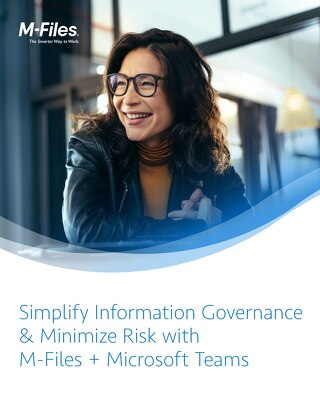 Simplify Information Governance and Minimize Risk with M-Files + MS Teams