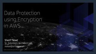 Track 1 Session 3- Sherif Talaat - Data Protection using Encryption in AWS