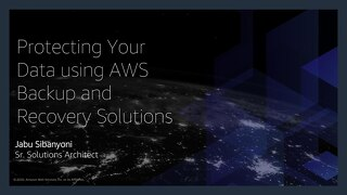 Track 1 Session 1- Jabu Sibanyoni - Protecting your data using AWS Backup & Recovery Solutions
