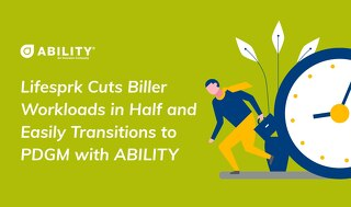 Senior Services Agency Cuts Biller Workloads in Half and Easily Transitions to PDGM with ABILITY