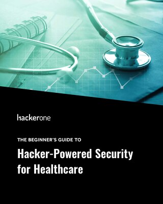 The Beginner's Guide To Hacker-Powered Security For Healthcare