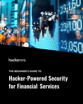 The Beginner's Guide To Hacker-Powered Security For Financial Services