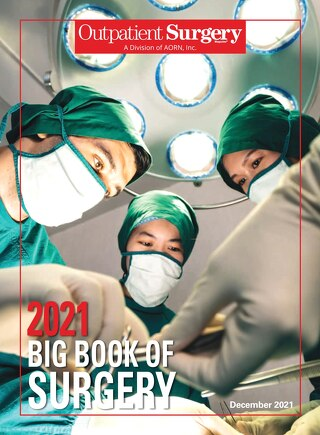 Special Edition: 2021 Big Book of Surgery - Subscribe to Outpatient Surgery Magazine