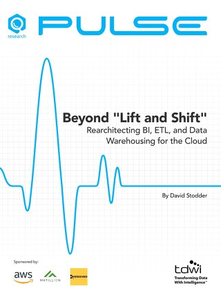 "TDWI Pulse Report: Beyond ""Lift and Shift"": Rearchitecting BI, ETL, and Data Warehousing for the Cloud"