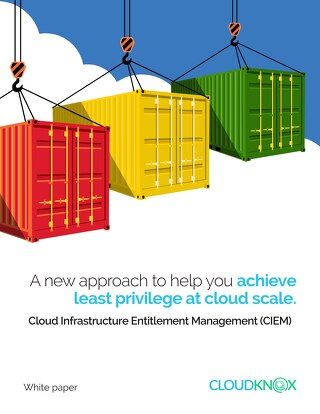 White Paper: A new approach to help you achieve least privilege at cloud scale. Cloud Infrastructure Entitlement Management (CIEM)