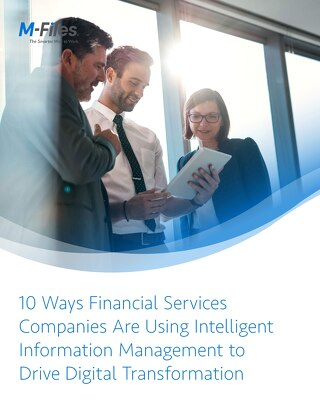 10 Ways Financial Services Companies Are Using Intelligent Information Management to Drive Digital Transformation