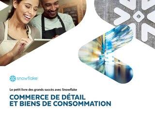 Le petit livre des grands succès avec Snowflake:  Commerce de Détail et Biens de Consommation