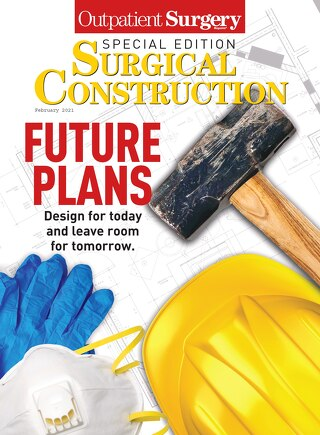 Special Edition: Surgical Construction - February 2021 - Subscribe to Outpatient Surgery Magazine