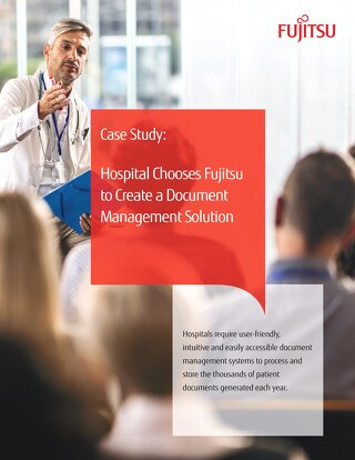 Case Study- Hospital Chooses Fujitsu to Create a Document Management Solution