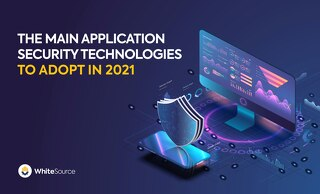The Main Application Security Technologies to Adopt in 2021