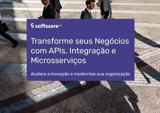 Transforme seus Negócios com APIs, Integração e Microsserviços Acelere a inovação e modernize sua organização