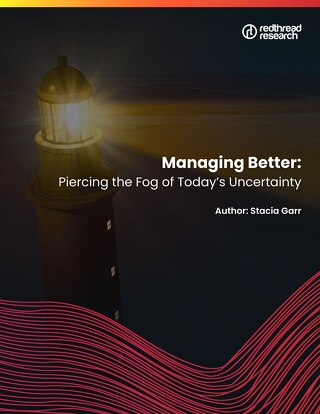 Managing better: Piercing the fog of today's uncertainty