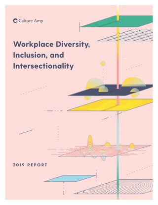 Workplace Diversity, Inclusion, and Intersectionality Report 2019