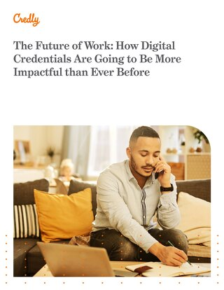 The Future of Work: How Digital Credentials Are Going to Be More Impactful than Ever Before