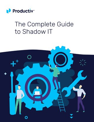 The Complete Guide to Shadow IT