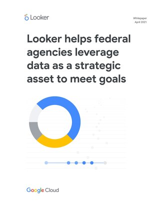Looker Helps Federal Agencies Leverage Data as a Strategic Asset to Meet Goals
