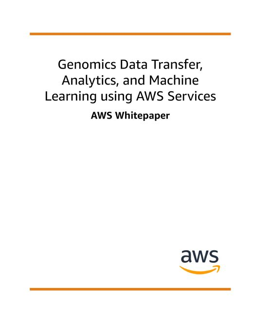 Whitepaper: Genomics Data Transfer, Analytics, and Machine Learning using AWS Services