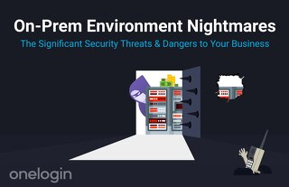 On-Prem Environments: The Significant Security Threats & Dangers to Your Business