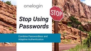Stop Using Passwords: Combine Passwordless and Adaptive Authentication