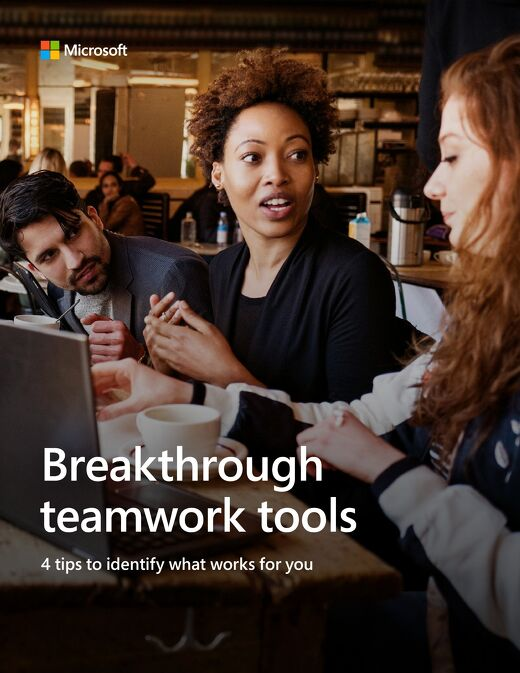 Microsoft: Breakthrough teamwork tools – 4 tips to identify what works for you
