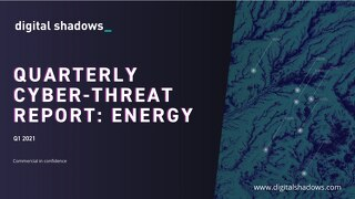 Q1 2021 Cyber Threat Report: Energy Threats