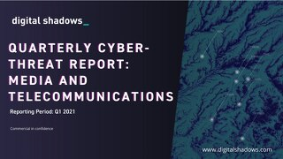 Q1 2021 Cyber Threat Report: Media & Telecommunications