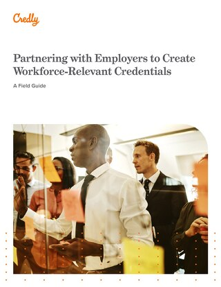 A Field Guide to Partnering with Employers to Create Workforce-Relevant Credentials