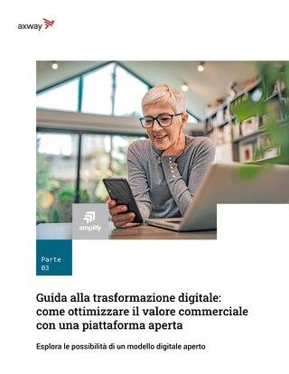 Guida alla trasformazione digitale Parte 3: come ottimizzare il valore commerciale con una piattaforma aperta
