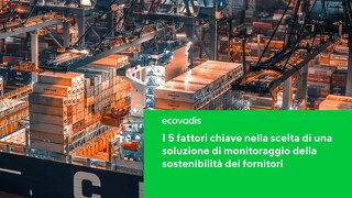 I 5 fattori chiave nella scelta di una soluzione di monitoraggio della sostenibilità dei fornitori