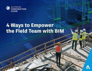 4 Ways to Empower the Field Team with BIM