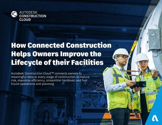 How Connected Construction Helps Owners Improve the Lifecycle of their Facilities