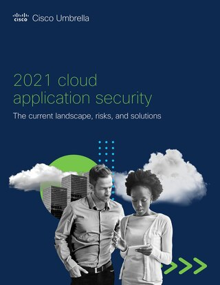 2021 Cloud Application Security- The current landscape, risks, and solutions