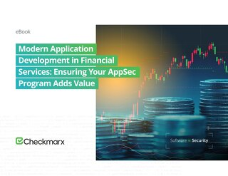 Modern Application Development in Financial Services: Ensuring Your AppSec Program Adds Value