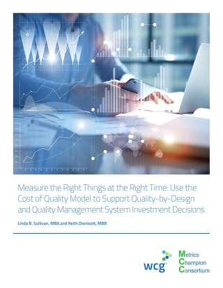MCC Whitepaper-Measure the Right Things at the Right Time Use the Cost of Quality Model to Support Quality-by-Design and Quality Management