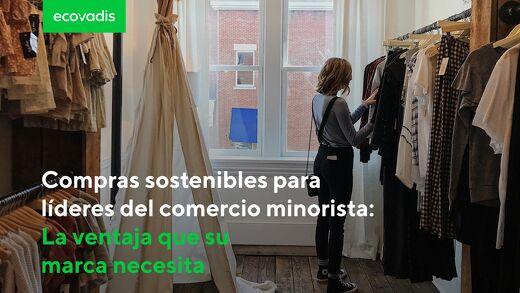 Compras sostenibles para líderes del comercio minorista: la ventaja que su marca necesita