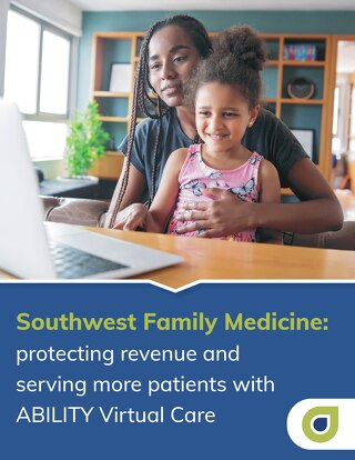 Southwest Family Medicine Protects Revenue and Serves More Patients with ABILITY Virtual Care
