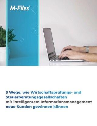 3 Wege, wie Wirtschaftsprüfungs- und Steuerberatungsgesellschaften mit intelligentem Informationsmanagement neue Kunden gewinnen können