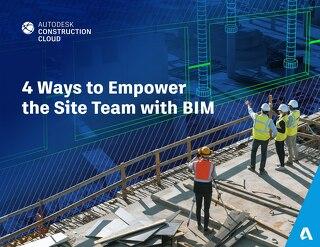 4 Ways to Empower the Site Team with BIM