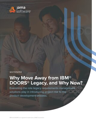 Why Move Away from IBM® DOORS® Legacy, and Why Now?
