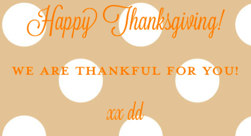 Happy Thanksgiving! We are thankful for YOU! xx dd
